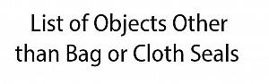 ~+ List of Objects Other than Bag or Cloth Seals, 101 - 200